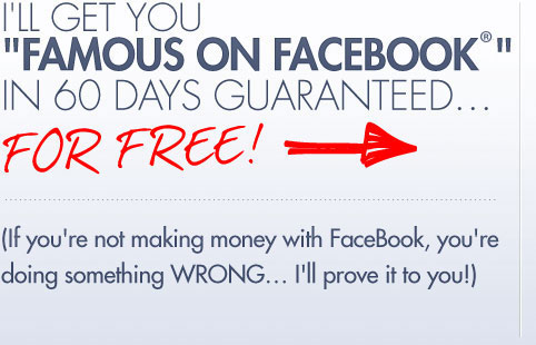 I'll Get You Famous on FaceBook in 60 Days Guaranteed… FOR FREE!