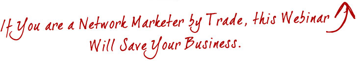 If You'are a Network Marketer by Trade, this Webinar Will Save Your Business.