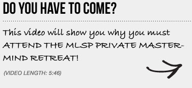 DO YOU HAVE TO COME? This video will show you why you must ATTEND THE MLSP PRIVATE MASTERMIND RETREAT!