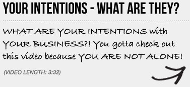 YOUR INTENTIONS - WHAT ARE THEY? WHAT ARE YOUR INTENTIONS with YOUR BUSINESS?! You gotta check out this video because YOU ARE NOT ALONE!