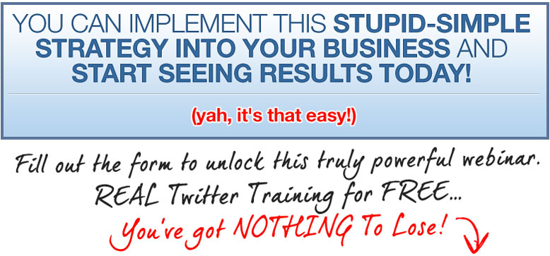 YOU CAN IMPLEMENT THIS STUPID-SIMPLE STRATEGY INTO YOUR BUSINESS AND START SEEING RESULTS TODAY!  Yah, it's that easy